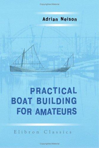 Download Practical Boat Building for Amateurs