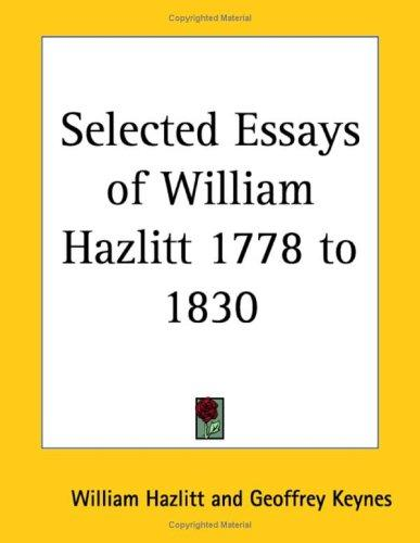 Selected Essays of William Hazlitt 1778 to 1830 by William Hazlitt