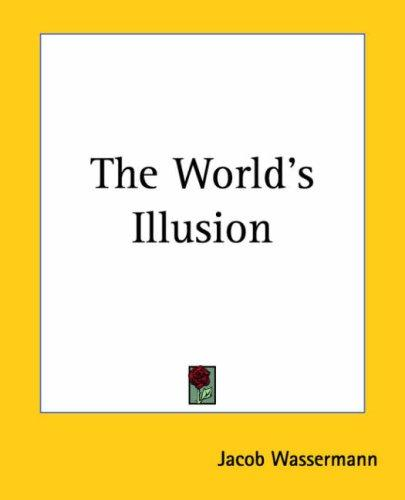 The World's Illusion by Jakob Wassermann
