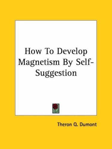 How To Develop Magnetism By Self-Suggestion by Theron Q. Dumont