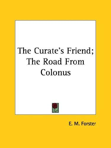 The Curate's Friend; the Road from Colonus by E. M. Forster