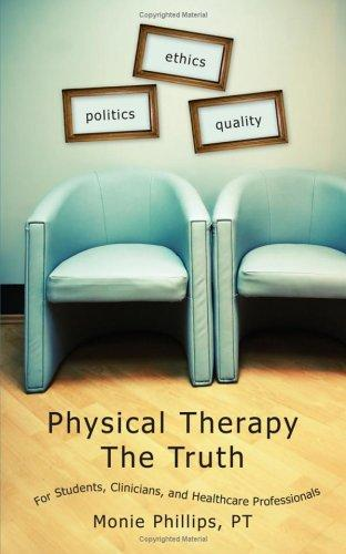 Physical Therapy The Truth by Monie Phillips PT