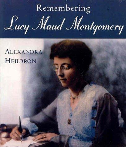 Remembering Lucy Maud Montgomery by Alexandra Heilbron