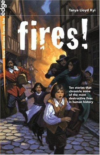 Fires! (True Stories from the Edge) by Tanya Lloyd Kyi