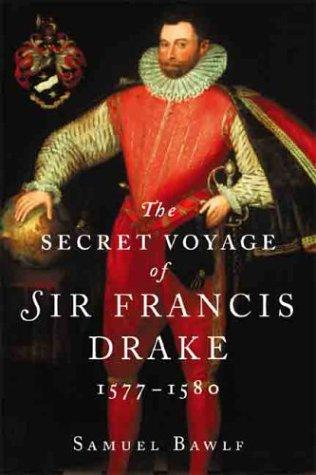 The secret voyage of Sir Francis Drake, 1577-1580 by R. Samuel Bawlf