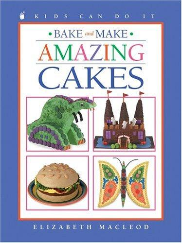 Bake and Make Amazing Cakes (Kids Can Do It)